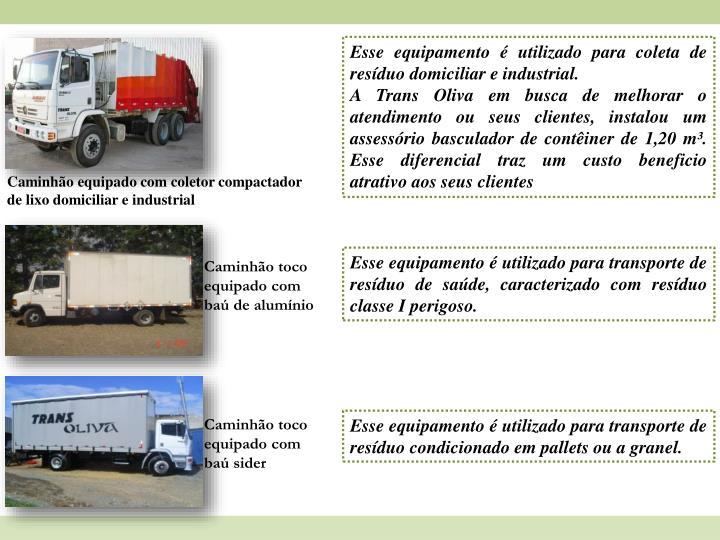 Esse equipamento é utilizado para coleta de resíduo domiciliar e industrial.