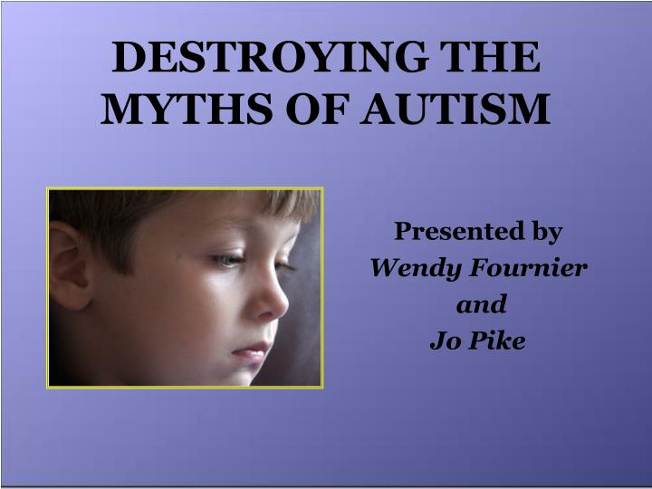 Destroying the myths of autism