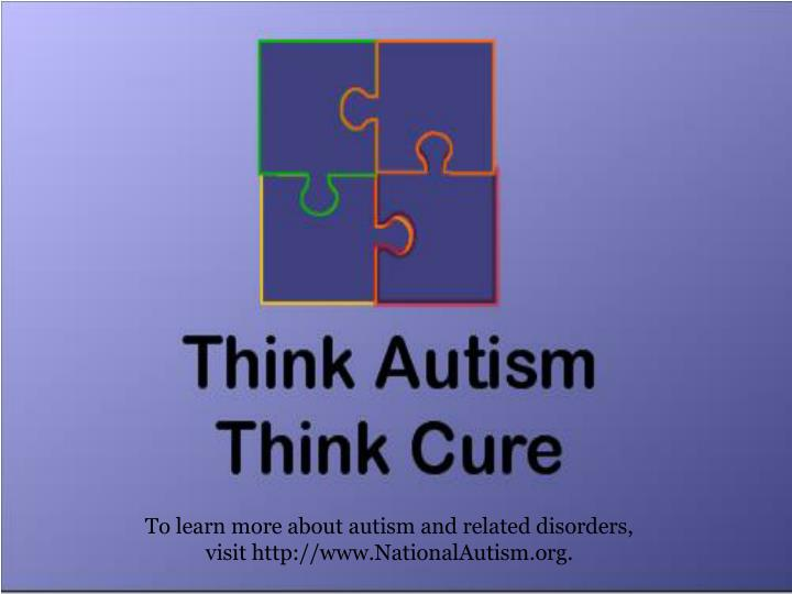 To learn more about autism and related disorders,