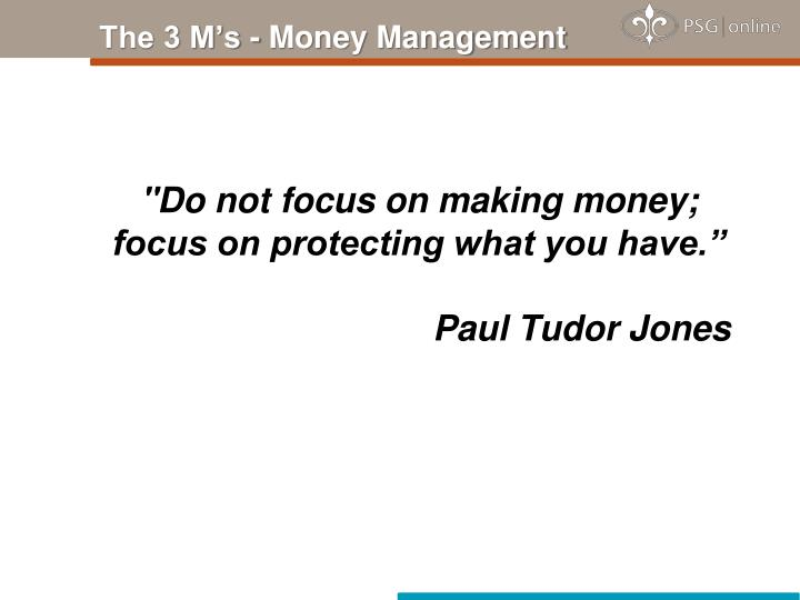 """Do not focus on making money;"