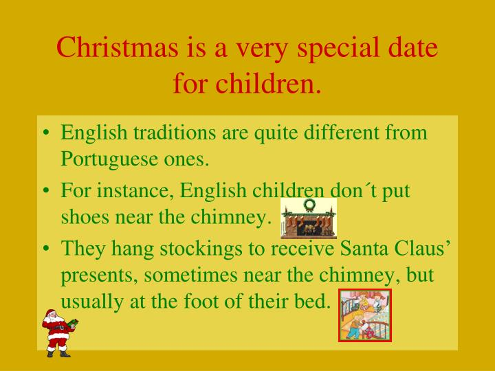 Christmas is a very special date for children.
