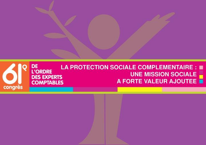 LA PROTECTION SOCIALE COMPLEMENTAIRE : UNE MISSION SOCIALE