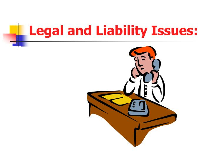 Legal and Liability Issues: