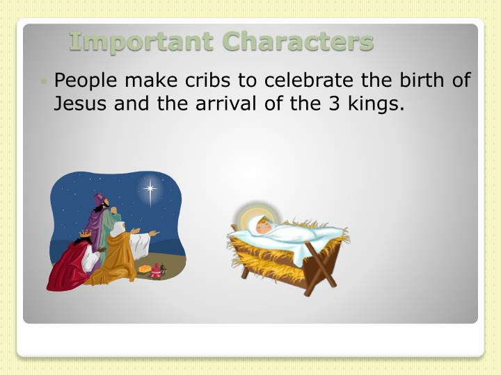 People make cribs to celebrate the birth of Jesus and the arrival of the 3 kings.