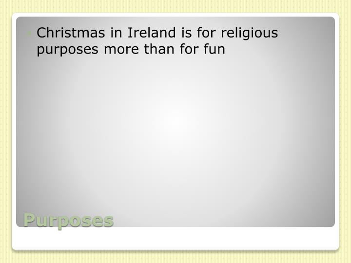 Christmas in Ireland is for religious purposes more than for fun