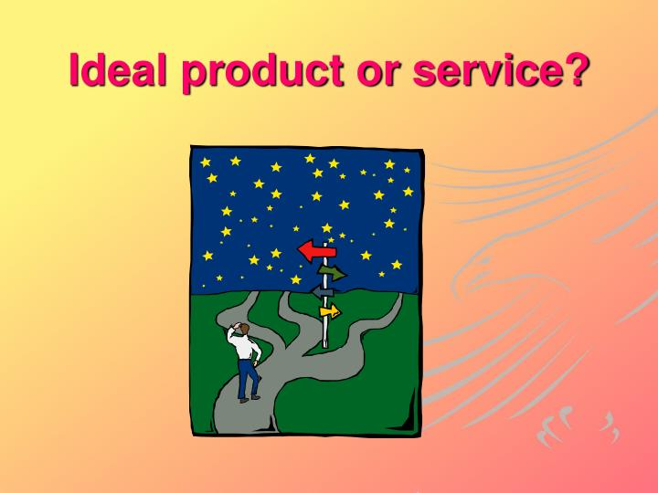 Ideal product or service?