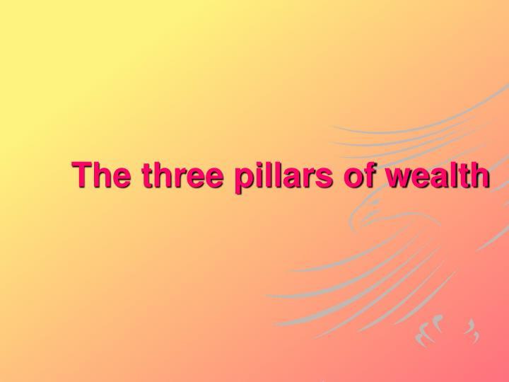 The three pillars of wealth