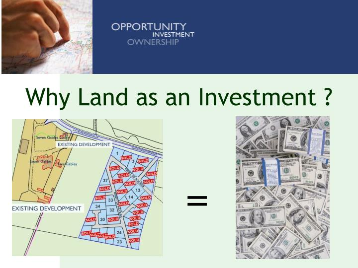 Why Land as an Investment ?