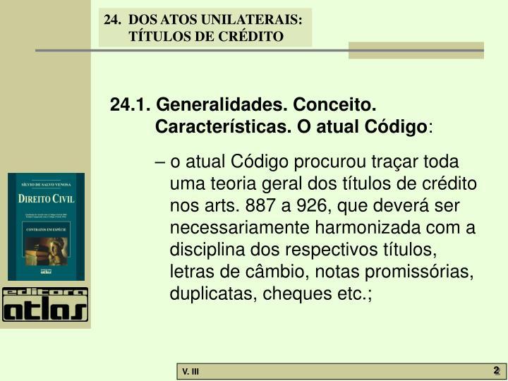 24.1. Generalidades. Conceito. Características. O atual Código