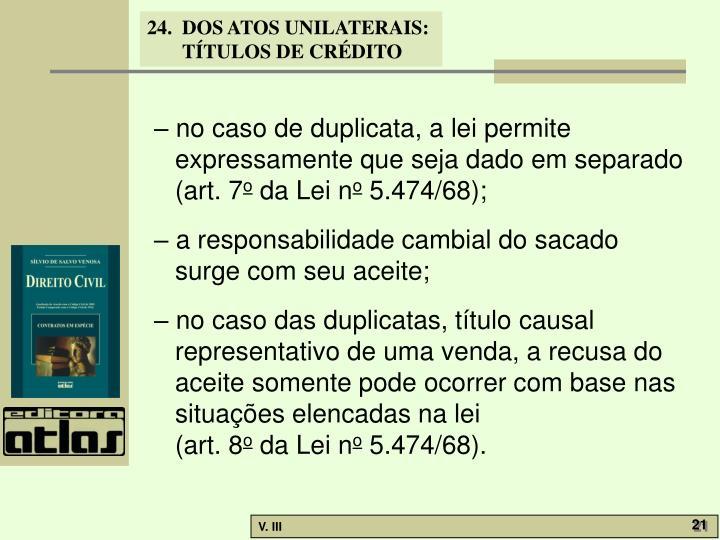 – no caso de duplicata, a lei permite expressamente que seja dado em separado (art. 7