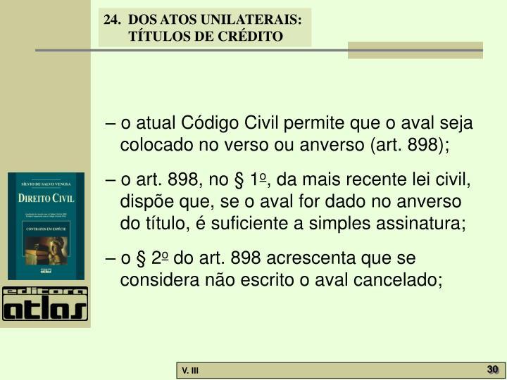 – o atual Código Civil permite que o aval seja colocado no verso ou anverso (art. 898);