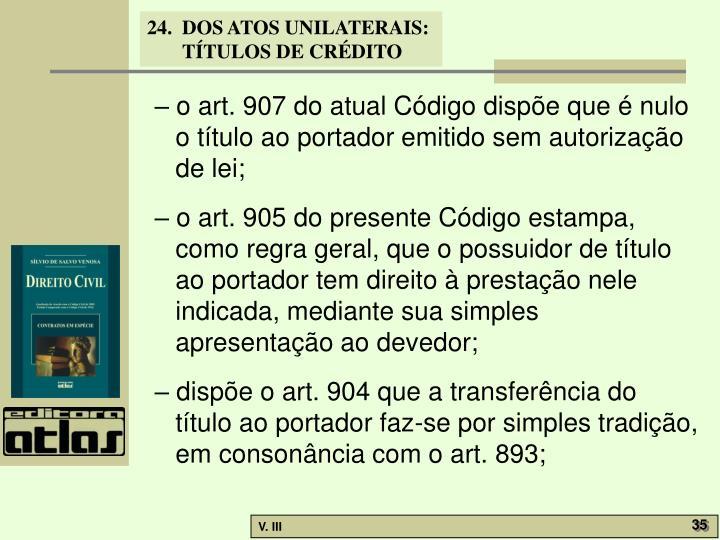 – o art. 907 do atual Código dispõe que é nulo o título ao portador emitido sem autorização de lei;