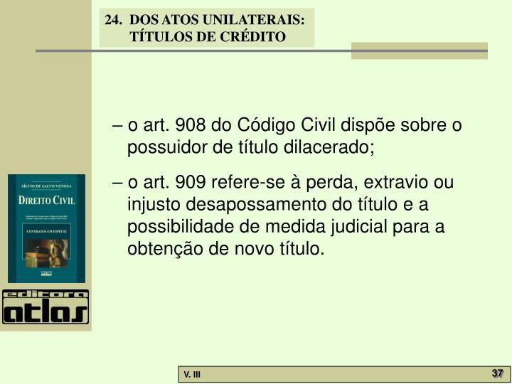 – o art. 908 do Código Civil dispõe sobre o possuidor de título dilacerado;