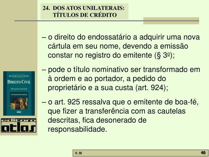 – o direito do endossatário a adquirir uma nova cártula em seu nome, devendo a emissão constar no registro do emitente (§ 3