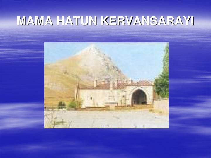 MAMA HATUN KERVANSARAYI