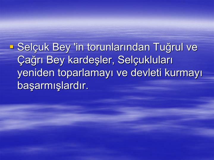 Seluk Bey 'in torunlarndan Turul ve ar Bey kardeler, Seluklular yeniden toparlamay ve devleti kurmay baarmlardr.
