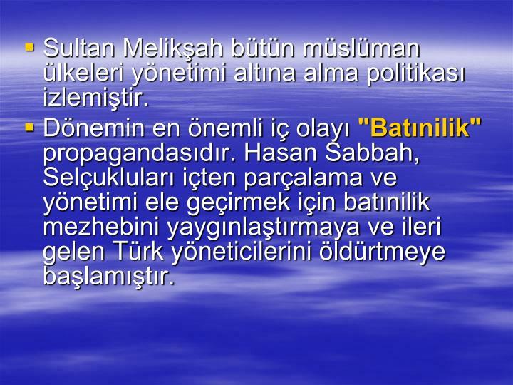 Sultan Melikah btn mslman lkeleri ynetimi altna alma politikas izlemitir.