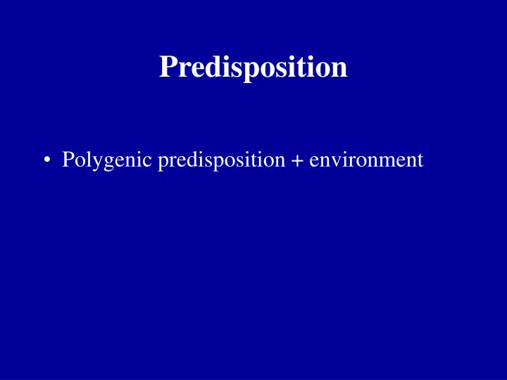 Predisposition