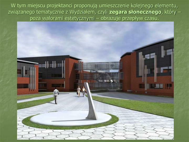 W tym miejscu projektanci proponują umieszczenie kolejnego elementu, związanego tematycznie z Wydziałem, czyli