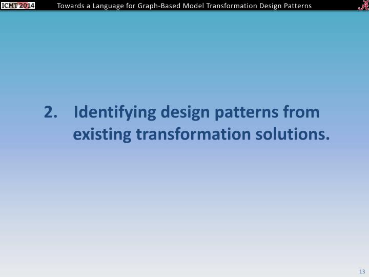 Identifying design patterns from existing transformation solutions.
