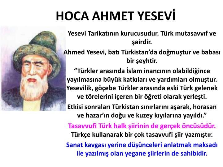 Yesevi Tarikatının kurucusudur. Türk mutasavvıf ve şairdir.