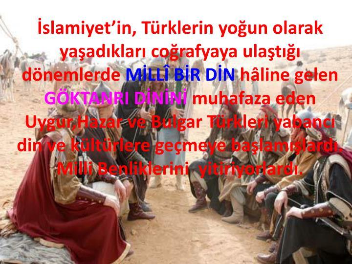 İslamiyet'in, Türklerin yoğun olarak yaşadıkları coğrafyaya ulaştığı dönemlerde