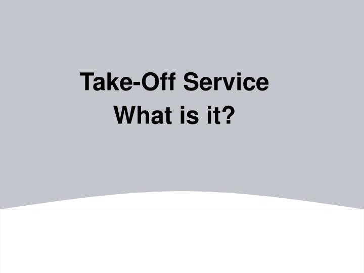 Take off service what is it