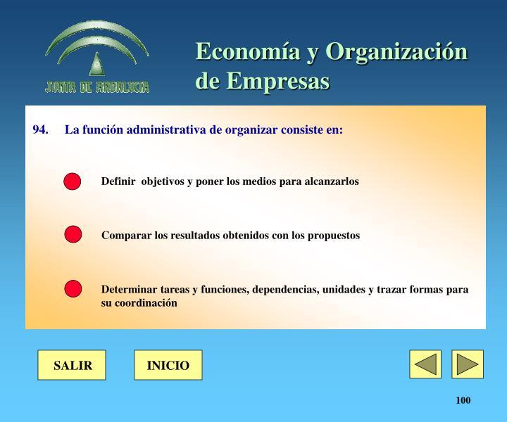 94. La función administrativa de organizar consiste en: