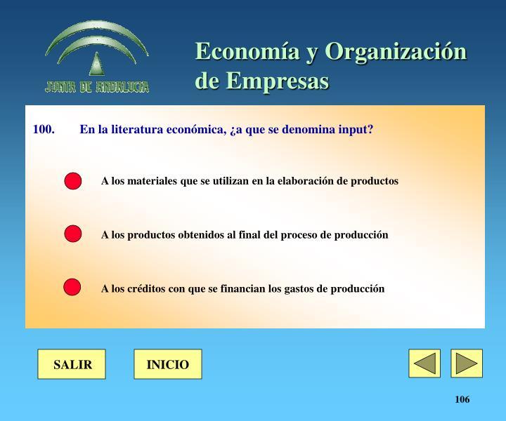 100. En la literatura económica, ¿a que se denomina input?