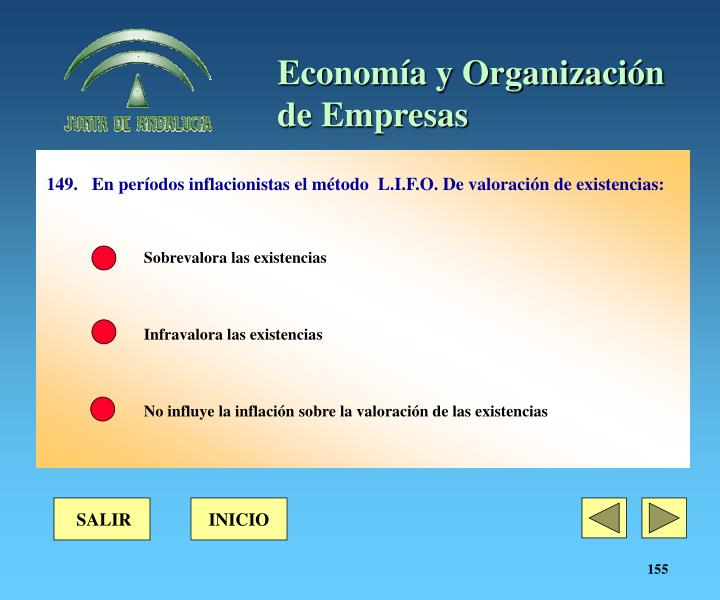 149.En períodos inflacionistas el método  L.I.F.O. De valoración de existencias: