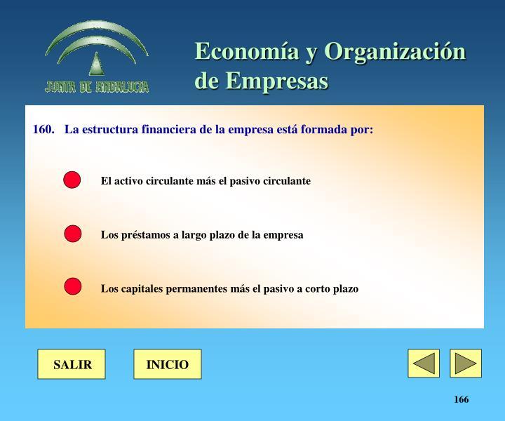160.La estructura financiera de la empresa está formada por: