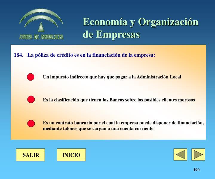 184.La póliza de crédito es en la financiación de la empresa: