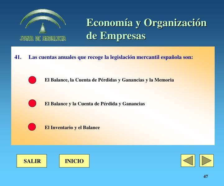 41. Las cuentas anuales que recoge la legislación mercantil española son: