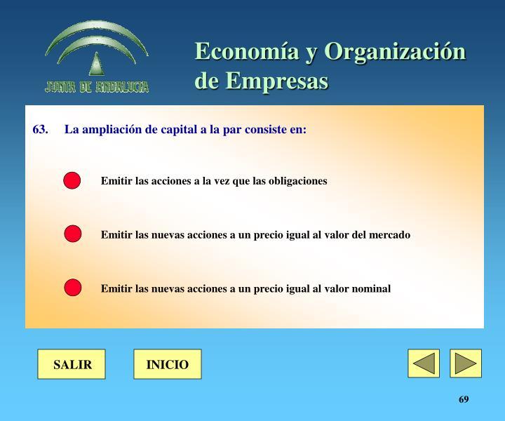 63. La ampliación de capital a la par consiste en: