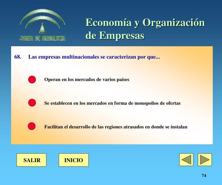 68. Las empresas multinacionales se caracterizan por que...