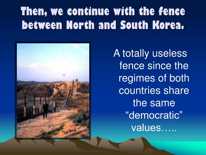 Then, we continue with the fence between North and South Korea.