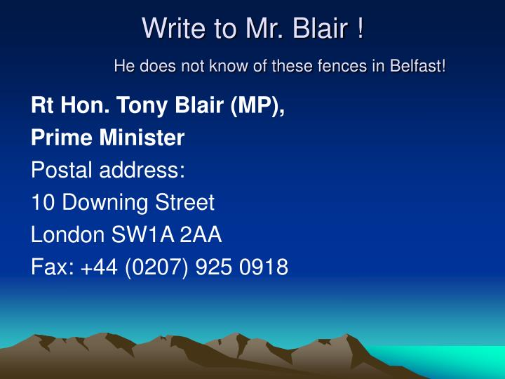Write to Mr. Blair !