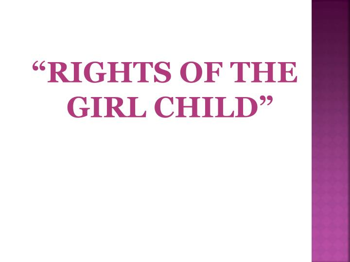 """RIGHTS OF THE GIRL CHILD"""