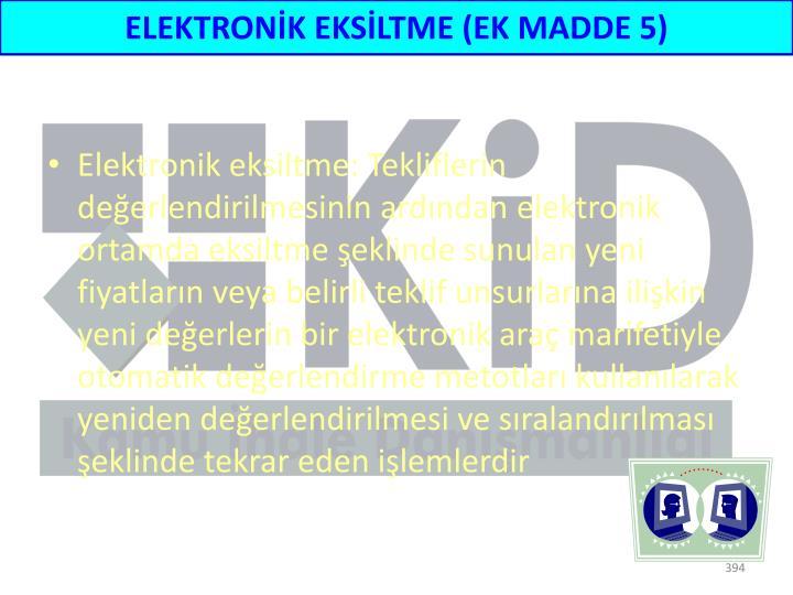 ELEKTRONİK EKSİLTME (EK MADDE 5)