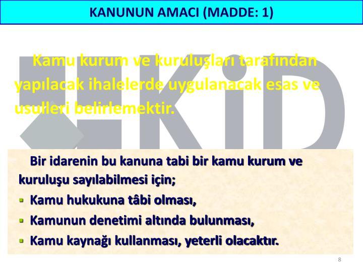 KANUNUN AMACI (MADDE: 1)
