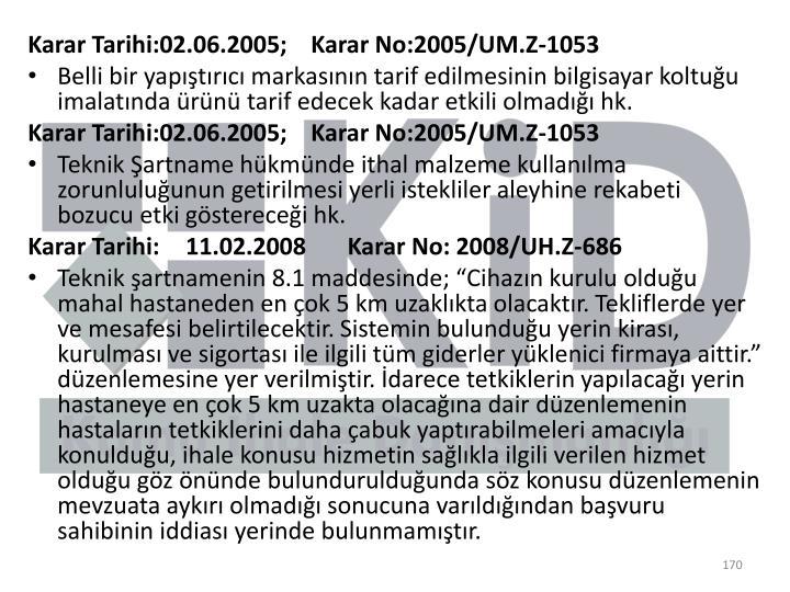 Karar Tarihi:02.06.2005;    Karar No:2005/UM.Z-1053
