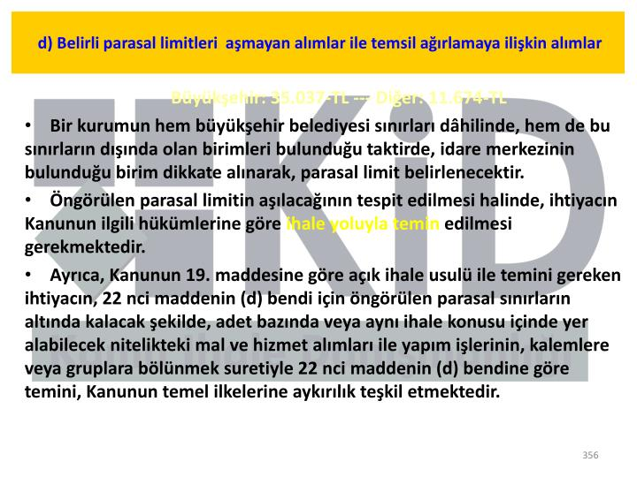 d) Belirli parasal limitleri  aşmayan alımlar ile temsil ağırlamaya ilişkin alımlar