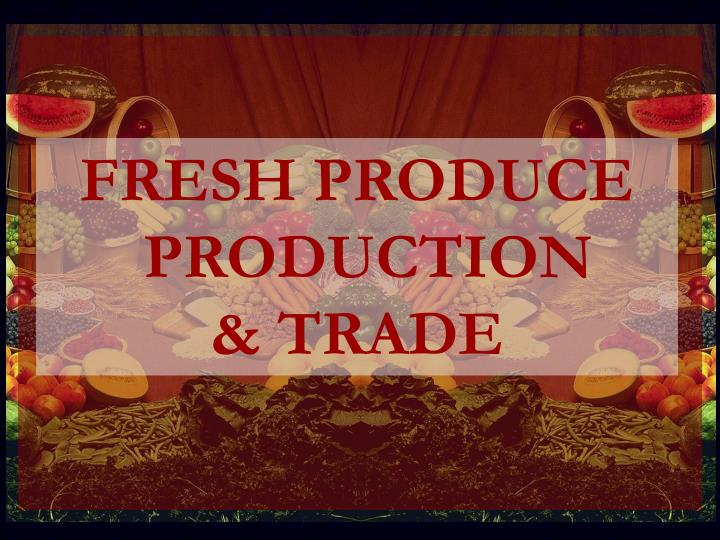 FRESH PRODUCE PRODUCTION
