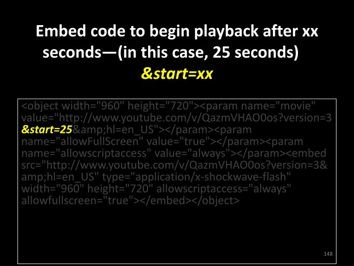 Embed code to begin playback after xx seconds—(in this case, 25 seconds)