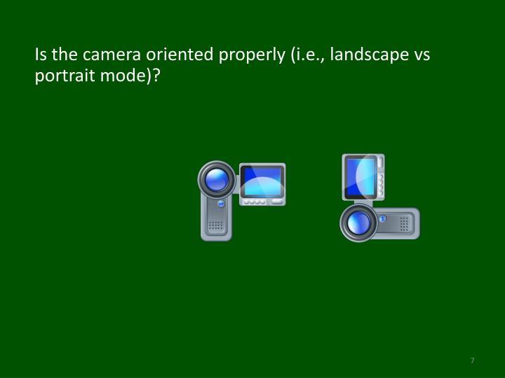 Is the camera oriented properly (i.e., landscape vs portrait mode)?