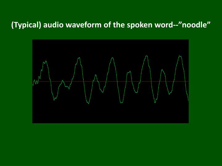 "(Typical) audio waveform of the spoken word--""noodle"""