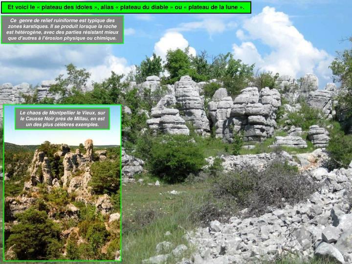 Et voici le «plateau des idoles», alias «plateau du diable» ou «plateau de la lune».