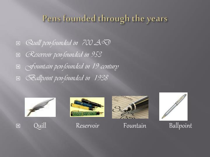 Pens founded through the years