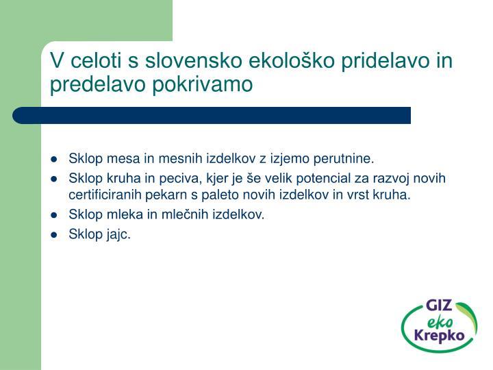 V celoti s slovensko ekološko pridelavo in predelavo pokrivamo