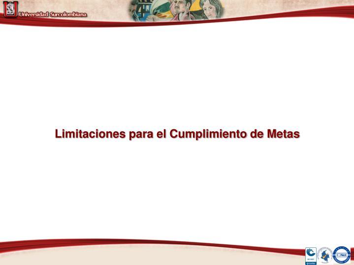 Limitaciones para el Cumplimiento de Metas